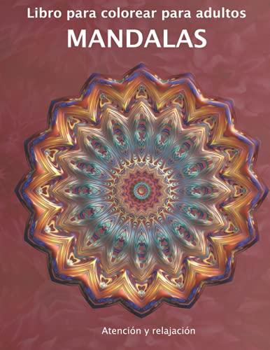 Libro para colorear para adultos MANDALAS - Atención y relajación: Libro de colorear para adultos mandala diseños y patrones | Mandalas para colorear