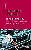La fin de l'individu - Voyage d'un philosophe au pays de l'intelligence artificielle