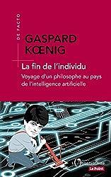 La fin de l'individu - Voyage d'un philosophe au pays de l'intelligence artificielle de Gaspard Koenig