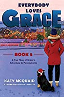 Everybody Loves Grace: A True Story of Grace's Adventure to Pennsylvania