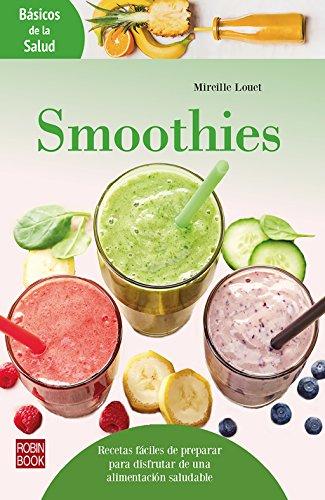 Smoothies: Recetas fáciles de preparar para disfrutar de una alimentación saludable (Básicos de la Salud)