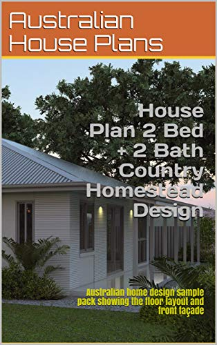 House Plan 2 Bed + 2 Bath Country Homestead Design 181.1: Australian home design sample pack showing the floor layout and front façade (Country House Plan Range) (English Edition)