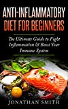 Anti-Inflammatory Diet for Beginners: The Ultimate Guide to Fight Inflammation & Boost Your Immune System (Restore health, Reduce inflamation, Lose weight, Healthy life)