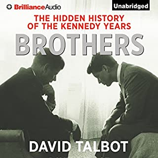 Brothers     The Hidden History of the Kennedy Years              By:                                                                                                                                 David Talbot                               Narrated by:                                                                                                                                 Mel Foster                      Length: 20 hrs and 40 mins     21 ratings     Overall 4.4