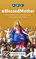 #blessedmother: How to Follow, Share, and Defend Mary in the World of Social Media