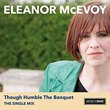 Though Humble the Banquet (The Single Mix)
