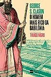 O homem mais rico da Babilônia: com prefácio de Thiago Nigro