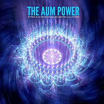 The Aum Power - Ethnic Electronica Indian Mantra Collection