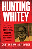 Image of Hunting Whitey: The Inside Story of the Capture & Killing of America's Most Wanted Crime Boss