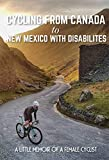 Cycling From Canada To New Mexico With Disabilites A Little Memoir Of A Female Cyclist: Adventure Books 2019 (English Edition)