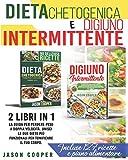 Dieta Chetogenica & Digiuno Intermittente: 2 libri in 1: La guida per perdere peso a doppia velocità. Unisci le due migliori diete per tonificare il tuo corpo. Incluse 127 ricette e piano alimentare