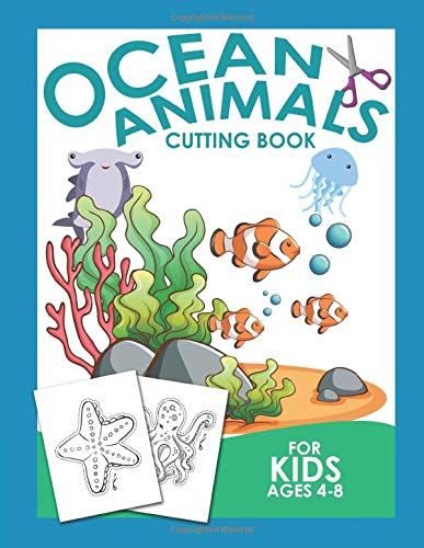 Ocean Animals Cutting Book For Kids Ages 4-8: Scissor Practice For Preschool Craft Activity For Toddler Cutting Workbooks For Preschoolers