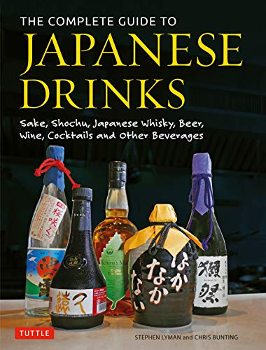 The Complete Guide to Japanese Drinks: Sake, Shochu, Japanese Whisky, Beer, Wine, Cocktails and Other Beverages