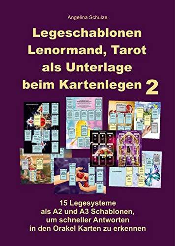 Legeschablonen Lenormand, Tarot als Unterlage beim Kartenlegen 2: 15 Legesysteme als A2 und A3 Schablonen, um schneller Antworten in den Orakel Karten zu erkennen