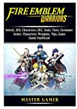 Fire Emblem Warriors, Switch, 3DS, Characters, DLC, Seals, Tiers, Costumes, Armor, Characters, Weapons, Tips, Game Guide Unofficial
