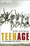 Teenage: Die Erfindung der Jugend (1875-1945) - Jon Savage