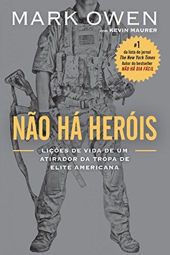 Não há heróis: Lições de vida de um atirador da tropa de elite americana