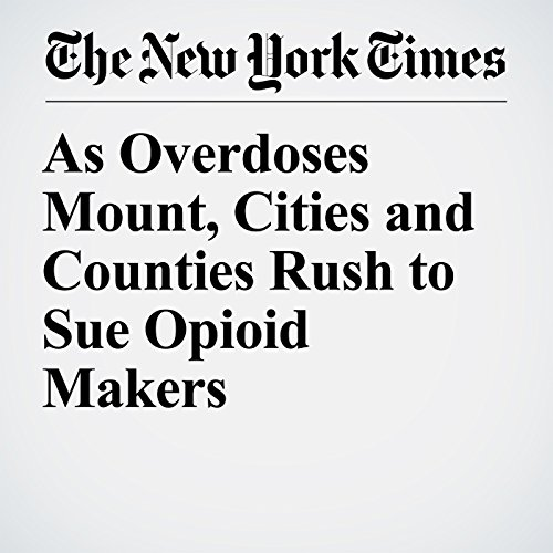 As Overdoses Mount, Cities and Counties Rush to Sue Opioid Makers copertina