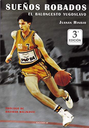 Sueños robados. El baloncesto yugoslavo (Baloncesto para leer)