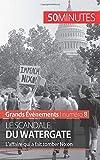 Le scandale du Watergate - L'affaire qui a fait tomber Nixon