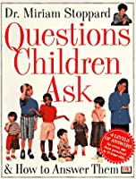Questions Children Ask: & How to Answer Them