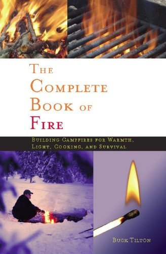 Complete Book of Fire: Building Campfires for Warmth, Light, Cooking, and Survival (English Edition)