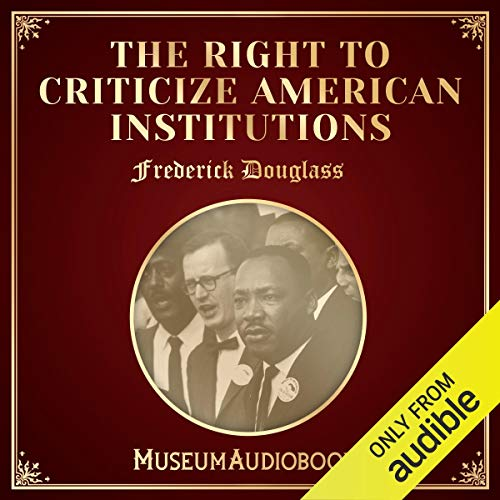 The Right to Criticize American Institutions Audiobook By Frederick Douglass cover art