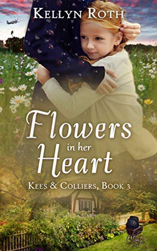 Flowers in Her Heart: a story of old scars and new beginnings (Kees & Colliers Book 3) by [Kellyn Roth]
