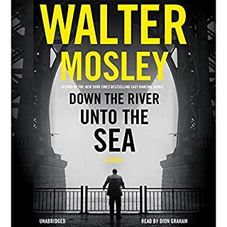 Down the River unto the Sea                   By:                                                                                                                                 Walter Mosley                               Narrated by:                                                                                                                                 Dion Graham                      Length: 7 hrs and 44 mins     2,505 ratings     Overall 4.0
