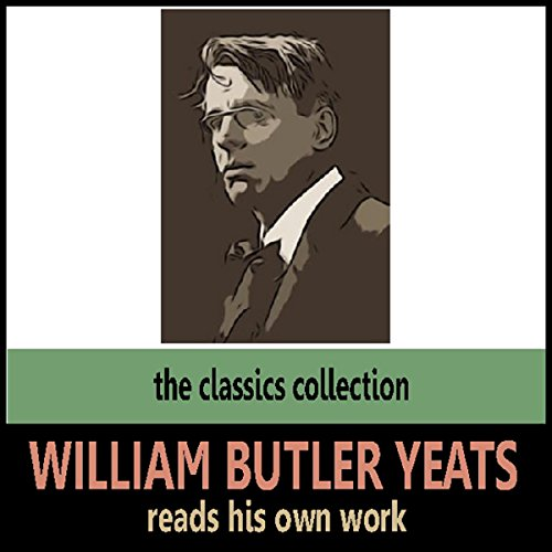 William Butler Yeats Reads His Own Work audiobook cover art