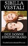 Due Donne S'Incontrano: Una Bellissima Storia D'Amore (Un Elemento In Più Vol. 2) (Italian...