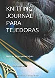 KNITTING JOURNAL PARA TEJEDORAS: Diario de tus proyectos tejidos (Spanish Edition)