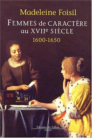 Femmes de caractère au 17e siècle, 1600-1650