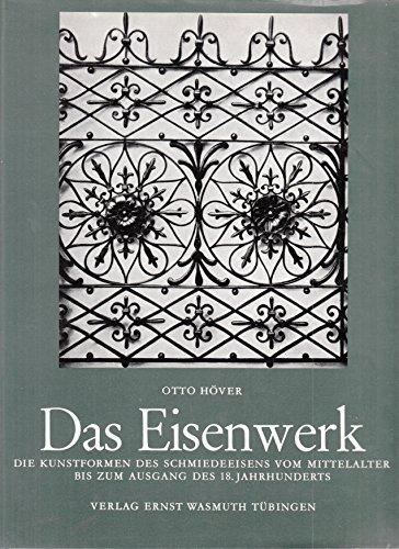 Das Eisenwerk. Die Kunstformen des Schmiedeeisens vom Mittelalter bis zum Ausgang des 18. Jahrhunderts