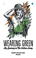 """WEARING GREEN """" My Journey in The Indian Army"""""""
