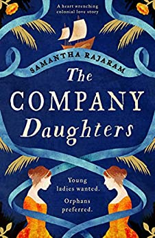 The Company Daughters: A heart-wrenching colonial love story by [Samantha Rajaram]