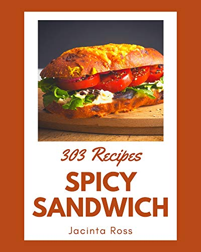303 Spicy Sandwich Recipes: A Timeless Spicy Sandwich Cookbook (English Edition)