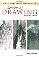 Secrets of Drawing - Start to Finish (Essential Artist Techniques)