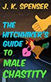 The Hitchhiker's Guide to Male Chastity: The Definitive Male Chastity Handbook for the 21st Century