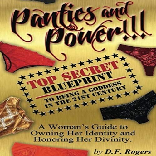 Panties and Power: Top Secret Blueprint to Being a Goddess in the 21st Century audiobook cover art