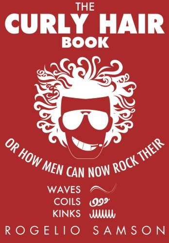 The Curly Hair Book: Or How Men Can Now Rock Their Waves, Coils And Kinks