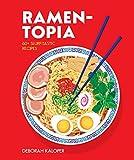 Ramen-topia: 60+ Slurp-tastic Recipes