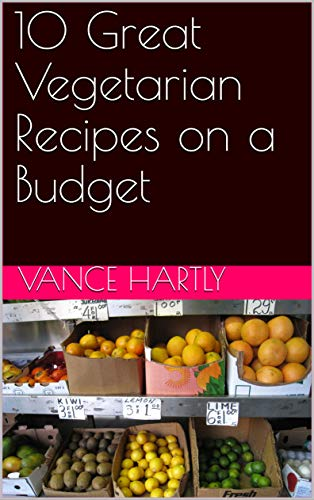 10 Great Vegetarian Recipes on a Budget (English Edition)