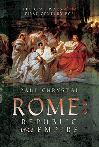 Rome: Republic into Empire: The Civil Wars of the First Century BCE