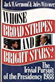 Whose Broad Stripes and Bright Stars: The Trivial Pursuit of the Presidency, 1988