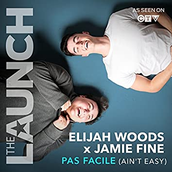 Pas Facile (Ain't Easy) (THE LAUNCH)