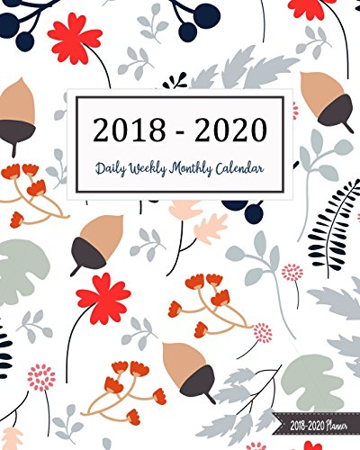 2018-2020 Planner: Three Years - (1095 Day) Daily Weekly Monthly Calendar Planner | 36 Months January 2018 to December 2020 For Academic Agenda ... Monthly Calendar Academic Planner, Band 10)