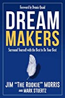Dream Makers: Surround Yourself with the Best to Be Your Best