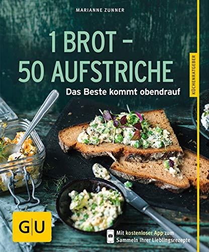 1 Brot - 50 Aufstriche: Das Beste kommt obendrauf (Jeden-Tag-Küche)