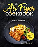 The #2021 Air Fryer Cookbook: Quick and Delicious Air Fryer Recipes for the Whole Family incl. Tasty Desserts Special